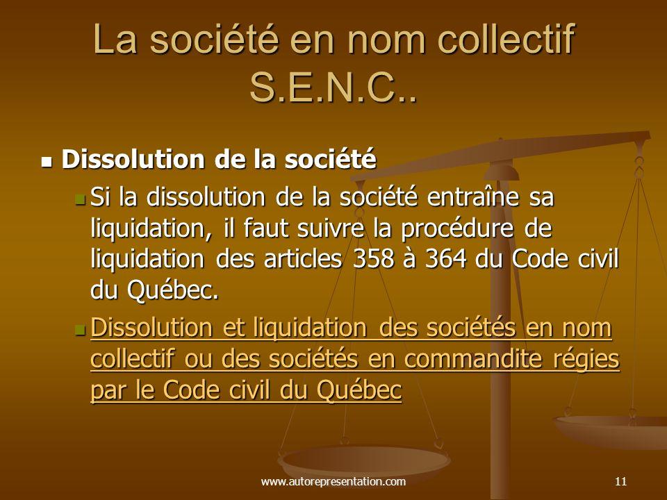 www.autorepresentation.com11 La société en nom collectif S.E.N.C.. Dissolution de la société Dissolution de la société Si la dissolution de la société