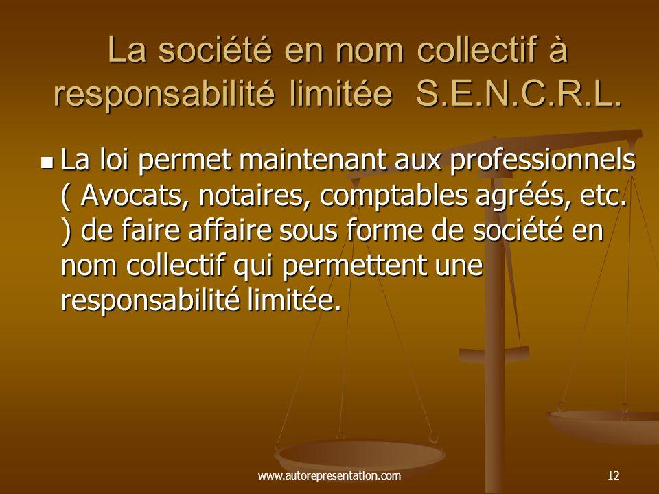 www.autorepresentation.com12 La société en nom collectif à responsabilité limitée S.E.N.C.R.L. La loi permet maintenant aux professionnels ( Avocats,