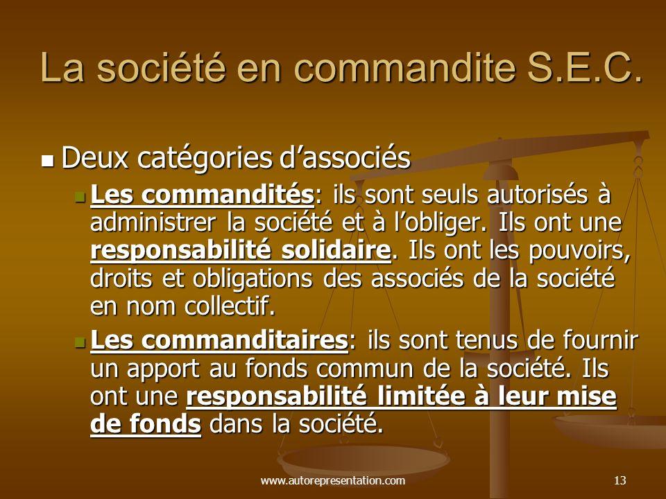 www.autorepresentation.com13 La société en commandite S.E.C. Deux catégories dassociés Deux catégories dassociés Les commandités: ils sont seuls autor