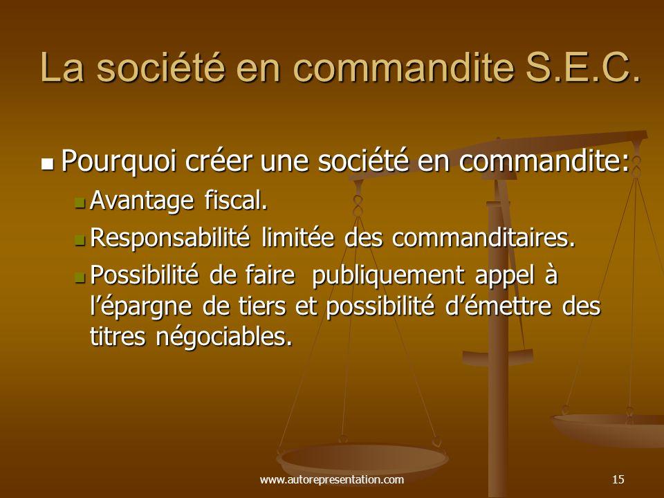 www.autorepresentation.com15 La société en commandite S.E.C. Pourquoi créer une société en commandite: Pourquoi créer une société en commandite: Avant