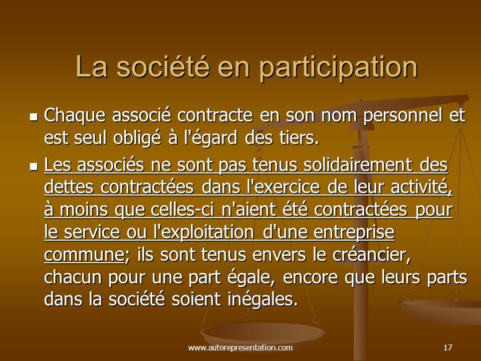www.autorepresentation.com17 La société en participation Chaque associé contracte en son nom personnel et est seul obligé à l'égard des tiers. Chaque