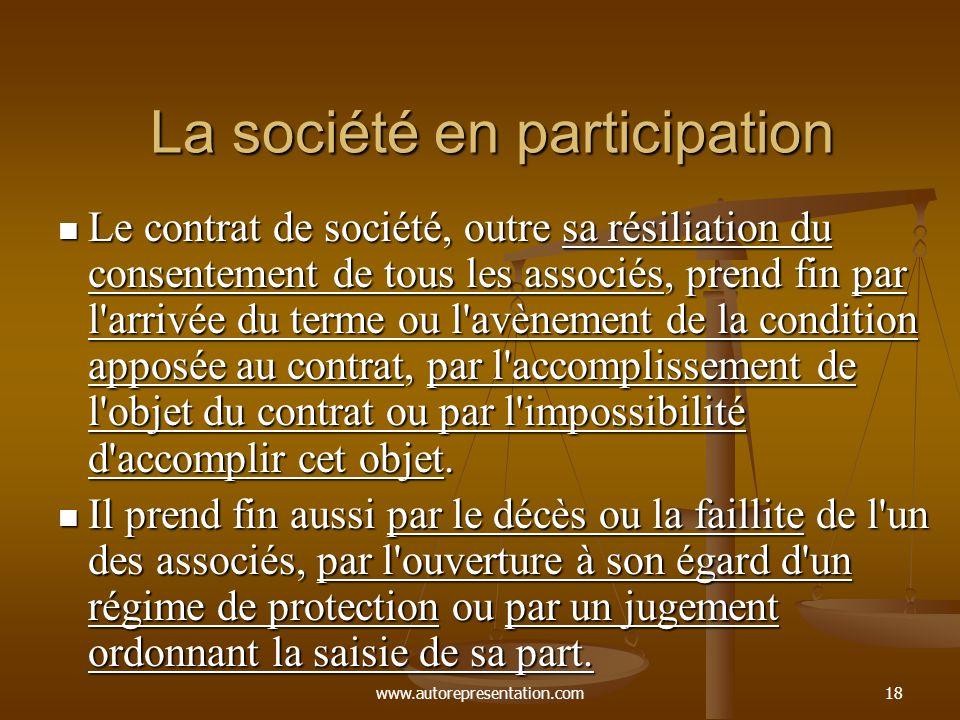 www.autorepresentation.com18 La société en participation Le contrat de société, outre sa résiliation du consentement de tous les associés, prend fin p