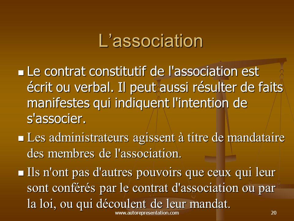 www.autorepresentation.com20 Lassociation Le contrat constitutif de l'association est écrit ou verbal. Il peut aussi résulter de faits manifestes qui