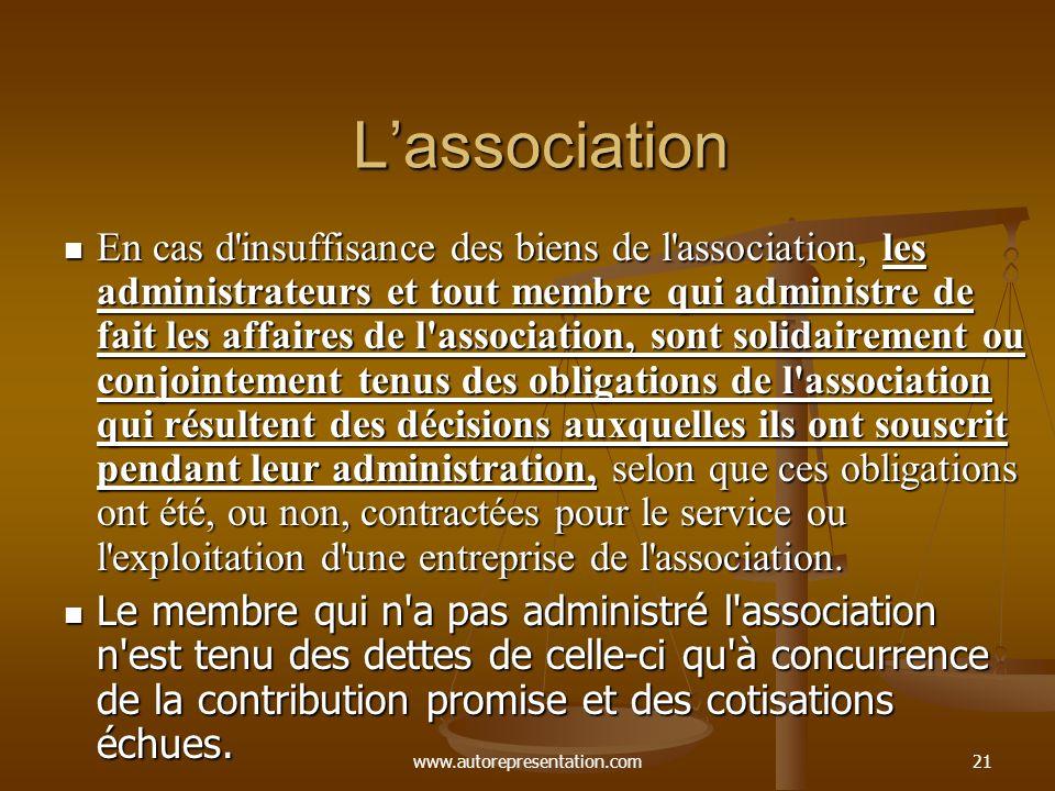 www.autorepresentation.com21 Lassociation En cas d'insuffisance des biens de l'association, les administrateurs et tout membre qui administre de fait