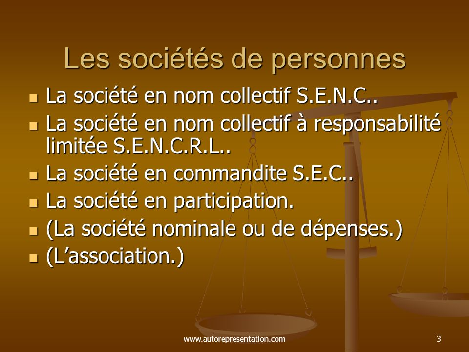 www.autorepresentation.com3 Les sociétés de personnes La société en nom collectif S.E.N.C.. La société en nom collectif S.E.N.C.. La société en nom co