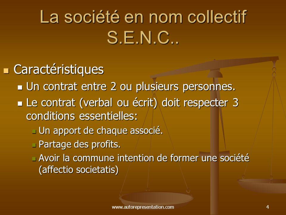 www.autorepresentation.com4 La société en nom collectif S.E.N.C.. Caractéristiques Caractéristiques Un contrat entre 2 ou plusieurs personnes. Un cont