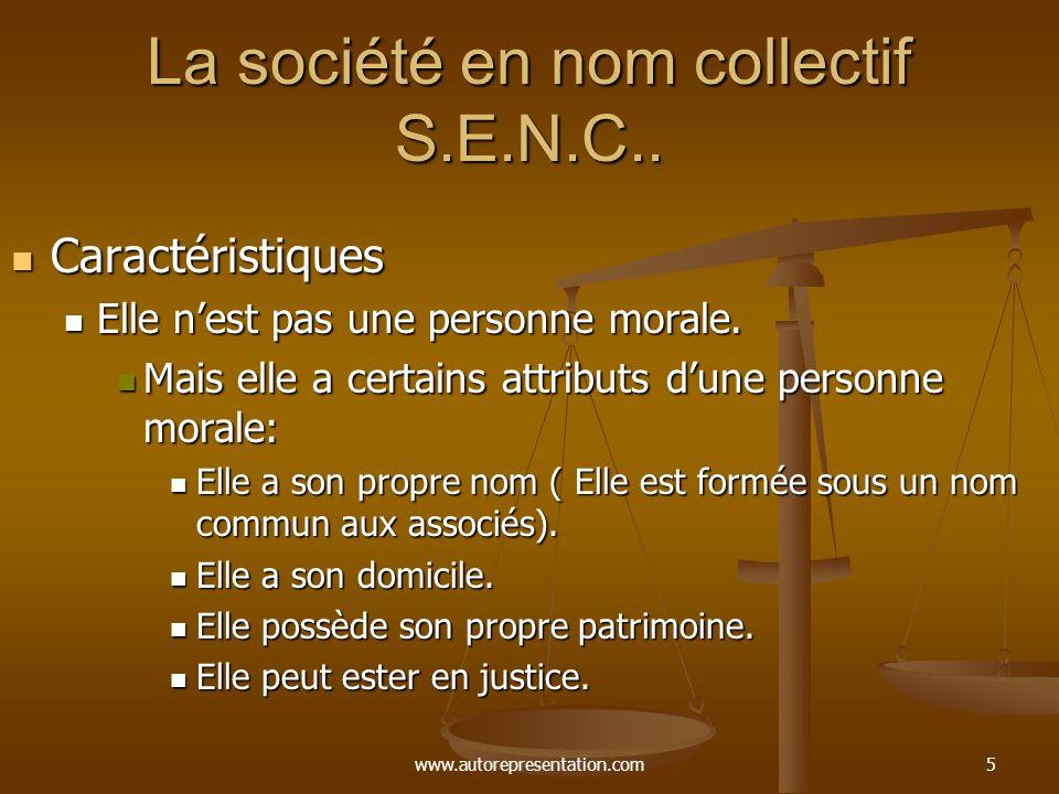 www.autorepresentation.com5 La société en nom collectif S.E.N.C.. Caractéristiques Caractéristiques Elle nest pas une personne morale. Elle nest pas u