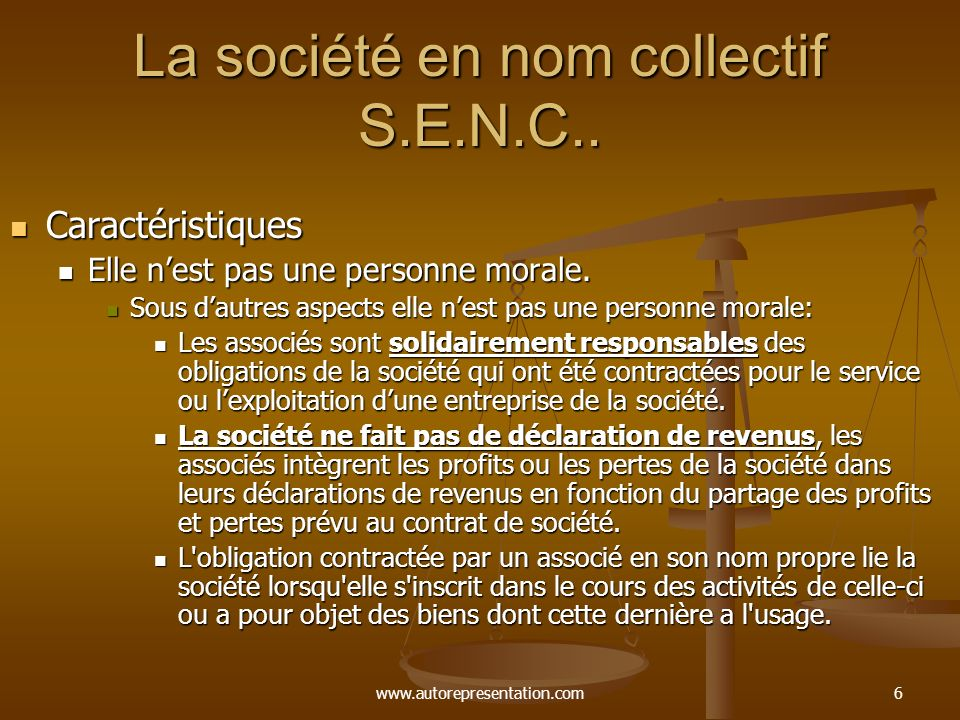 www.autorepresentation.com6 La société en nom collectif S.E.N.C.. Caractéristiques Caractéristiques Elle nest pas une personne morale. Elle nest pas u