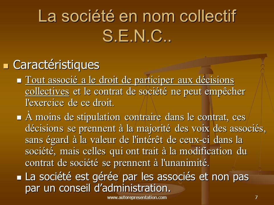 www.autorepresentation.com7 La société en nom collectif S.E.N.C.. Caractéristiques Caractéristiques Tout associé a le droit de participer aux décision