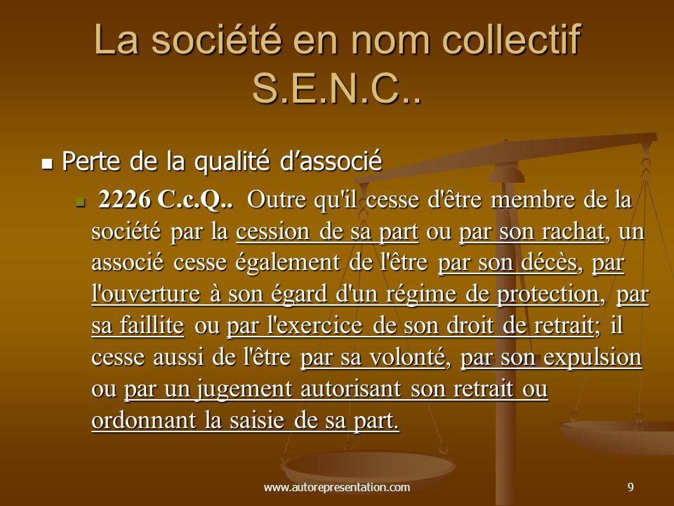 www.autorepresentation.com9 La société en nom collectif S.E.N.C.. Perte de la qualité dassocié Perte de la qualité dassocié 2226 C.c.Q.. Outre qu'il c