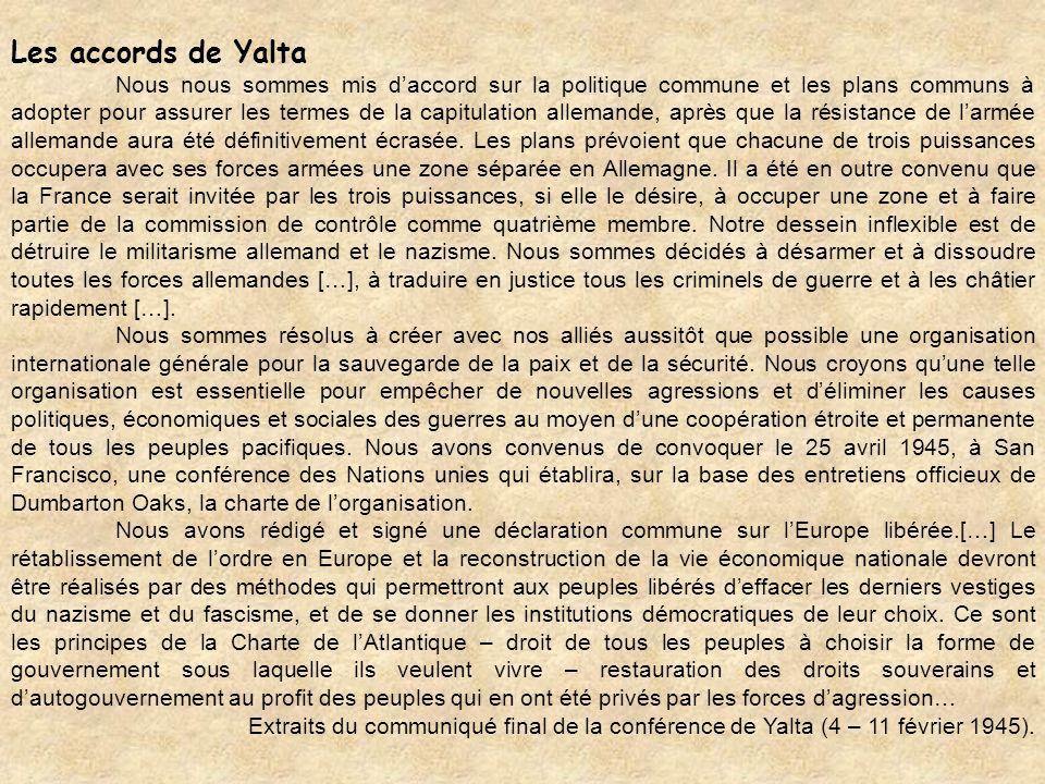 Les accords de Yalta Nous nous sommes mis daccord sur la politique commune et les plans communs à adopter pour assurer les termes de la capitulation a