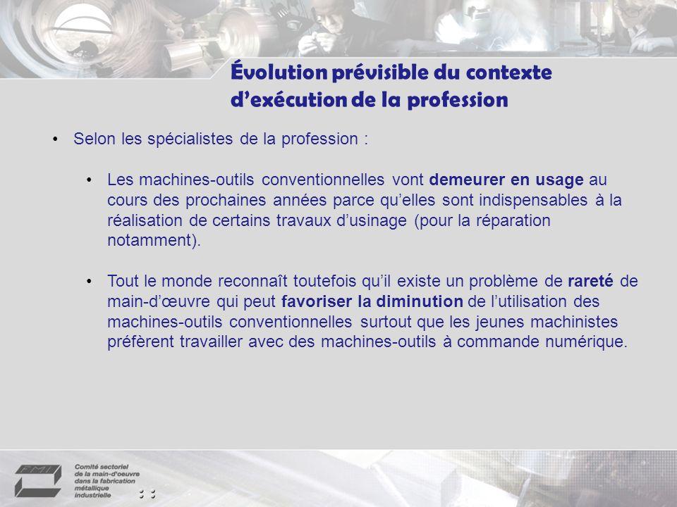 Selon les spécialistes de la profession : Les machines-outils conventionnelles vont demeurer en usage au cours des prochaines années parce quelles sont indispensables à la réalisation de certains travaux dusinage (pour la réparation notamment).
