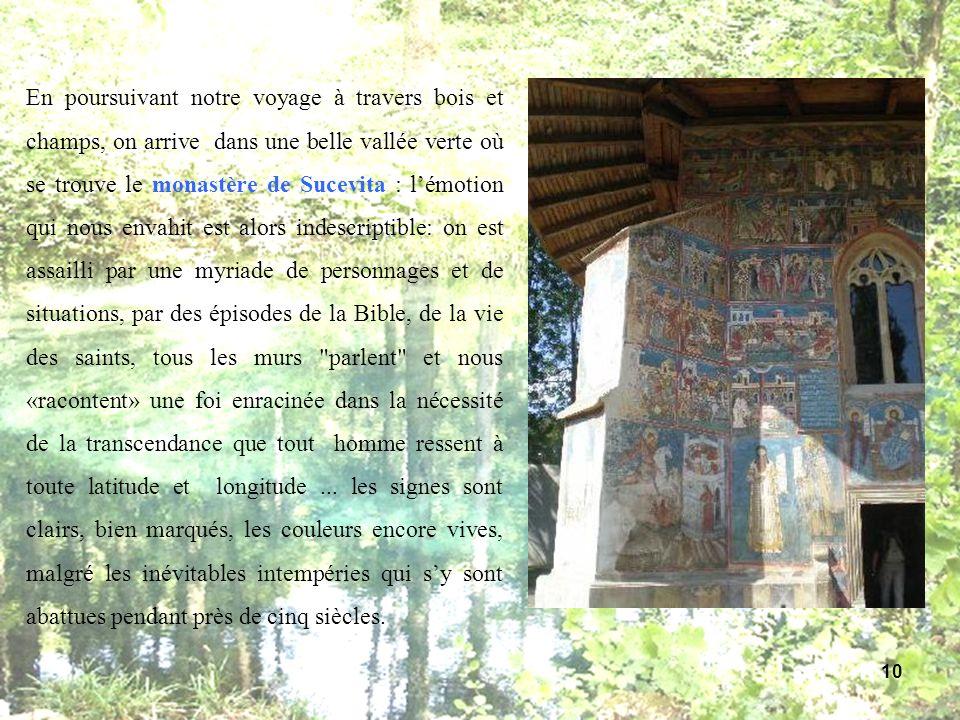 En poursuivant notre voyage à travers bois et champs, on arrive dans une belle vallée verte où se trouve le monastère de Sucevita : lémotion qui nous