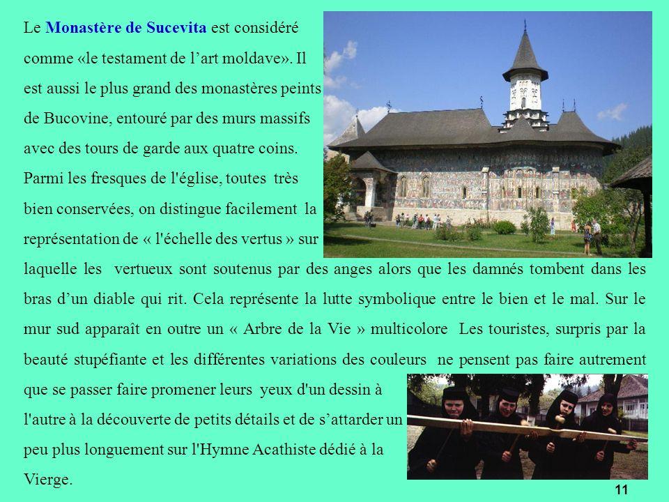 Le Monastère de Sucevita est considéré comme «le testament de lart moldave». Il est aussi le plus grand des monastères peints de Bucovine, entouré par