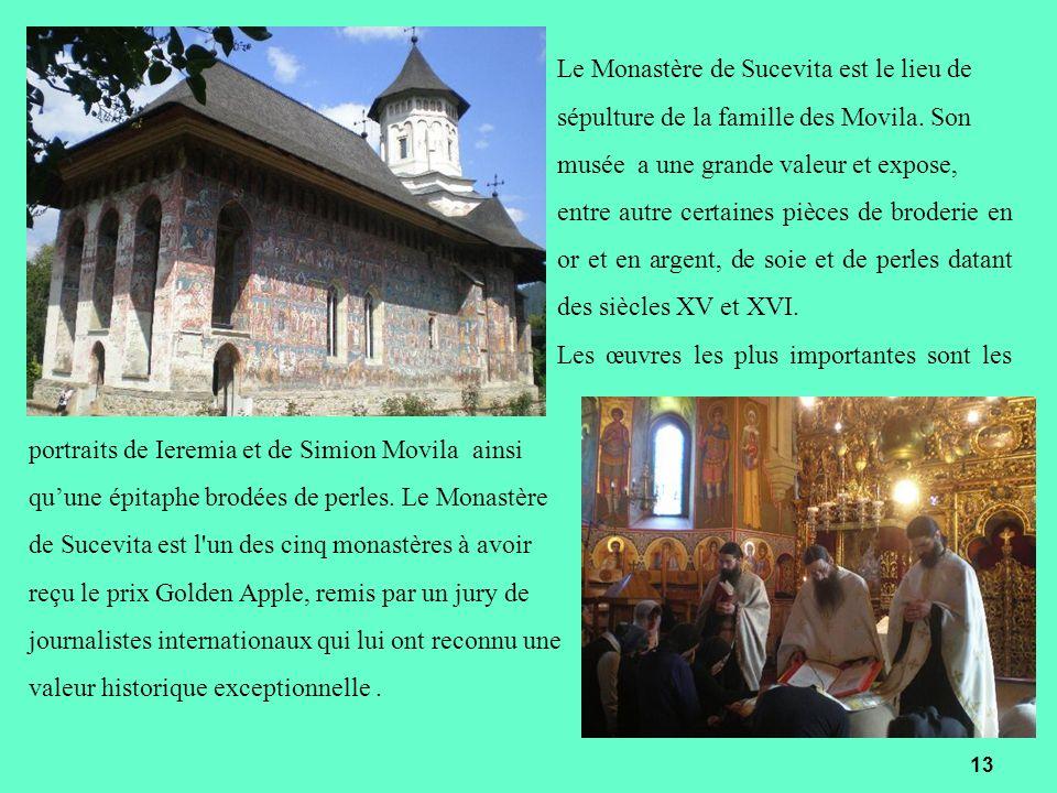 Le Monastère de Sucevita est le lieu de sépulture de la famille des Movila. Son musée a une grande valeur et expose, entre autre certaines pièces de b