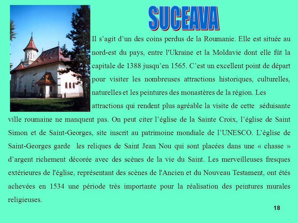 Il sagit dun des coins perdus de la Roumanie. Elle est située au nord-est du pays, entre l'Ukraine et la Moldavie dont elle fût la capitale de 1388 ju