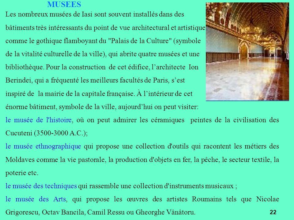MUSEES Les nombreux musées de Iasi sont souvent installés dans des bâtiments très intéressants du point de vue architectural et artistique comme le go