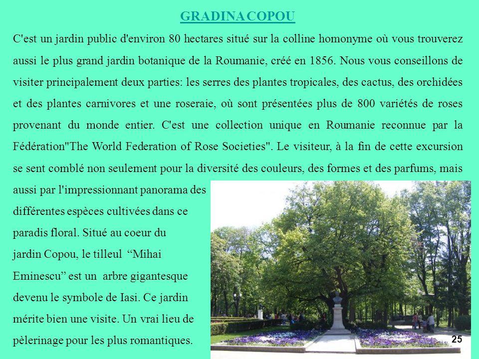 GRADINA COPOU C'est un jardin public d'environ 80 hectares situé sur la colline homonyme où vous trouverez aussi le plus grand jardin botanique de la