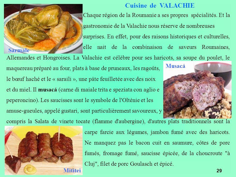 Cuisine de VALACHIE Chaque région de la Roumanie a ses propres spécialités. Et la gastronomie de la Valachie nous réserve de nombreuses surprises. En