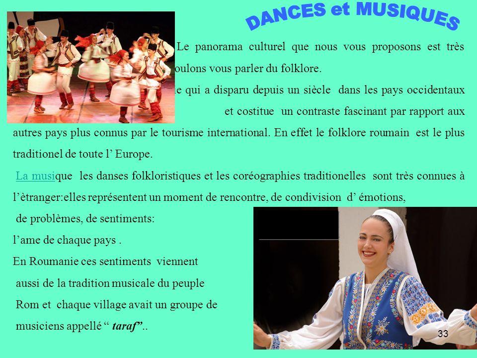 Le panorama culturel que nous vous proposons est très enrichissant !!!! pour finir nous voulons vous parler du folklore. La Roumanie offre un style de