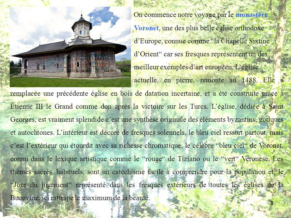 On commence notre voyage par le monastère Voronet, une des plus belle église orthodoxe dEurope, connue comme la Chapelle Sixtine dOrient car ses fresq