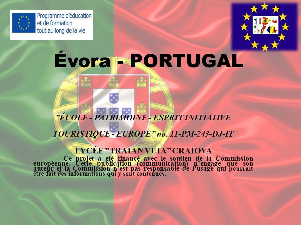 Évora - PORTUGAL ÉCOLE - PATRIMOINE - ESPRIT INITIATIVE TOURISTIQUE - EUROPE no. 11-PM-243-DJ-IT LYCÉE TRAIAN VUIA CRAIOVA Ce projet a été financé ave