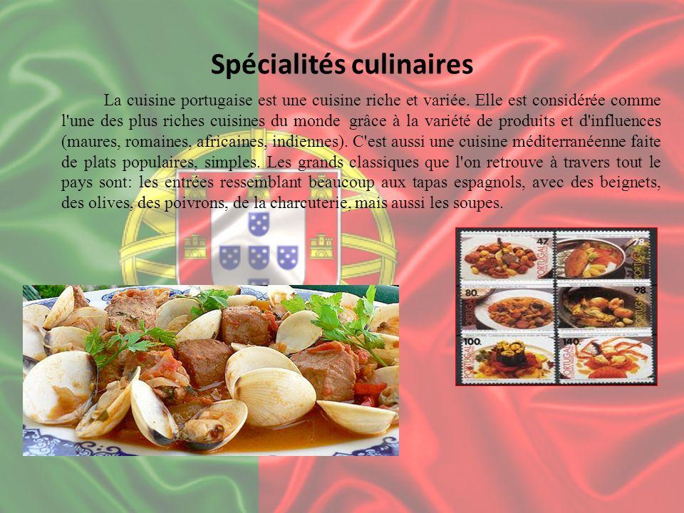 Spécialités culinaires La cuisine portugaise est une cuisine riche et variée. Elle est considérée comme l'une des plus riches cuisines du monde grâce