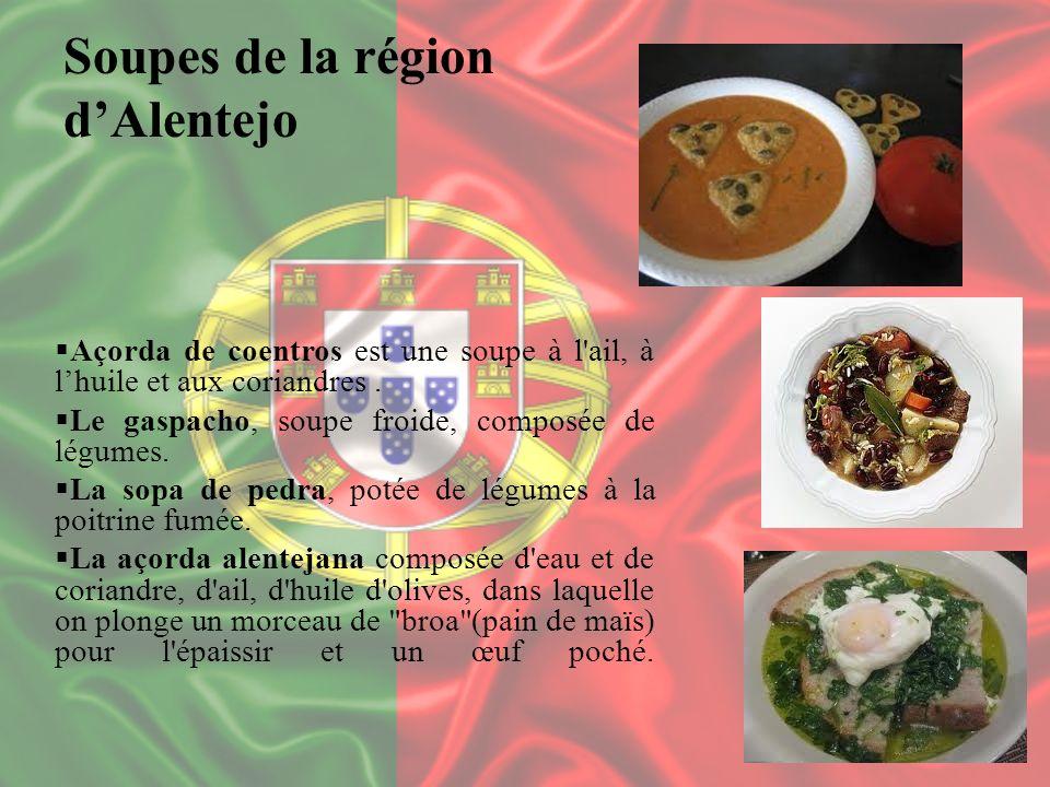 Açorda de coentros est une soupe à l'ail, à lhuile et aux coriandres. Le gaspacho, soupe froide, composée de légumes. La sopa de pedra, potée de légum