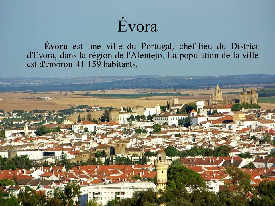 Évora Évora est une ville du Portugal, chef-lieu du District d'Évora, dans la région de l'Alentejo. La population de la ville est d'environ 41 159 hab