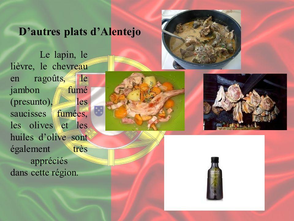 Dautres plats dAlentejo Le lapin, le lièvre, le chevreau en ragoûts, le jambon fumé (presunto), les saucisses fumées, les olives et les huiles dolive