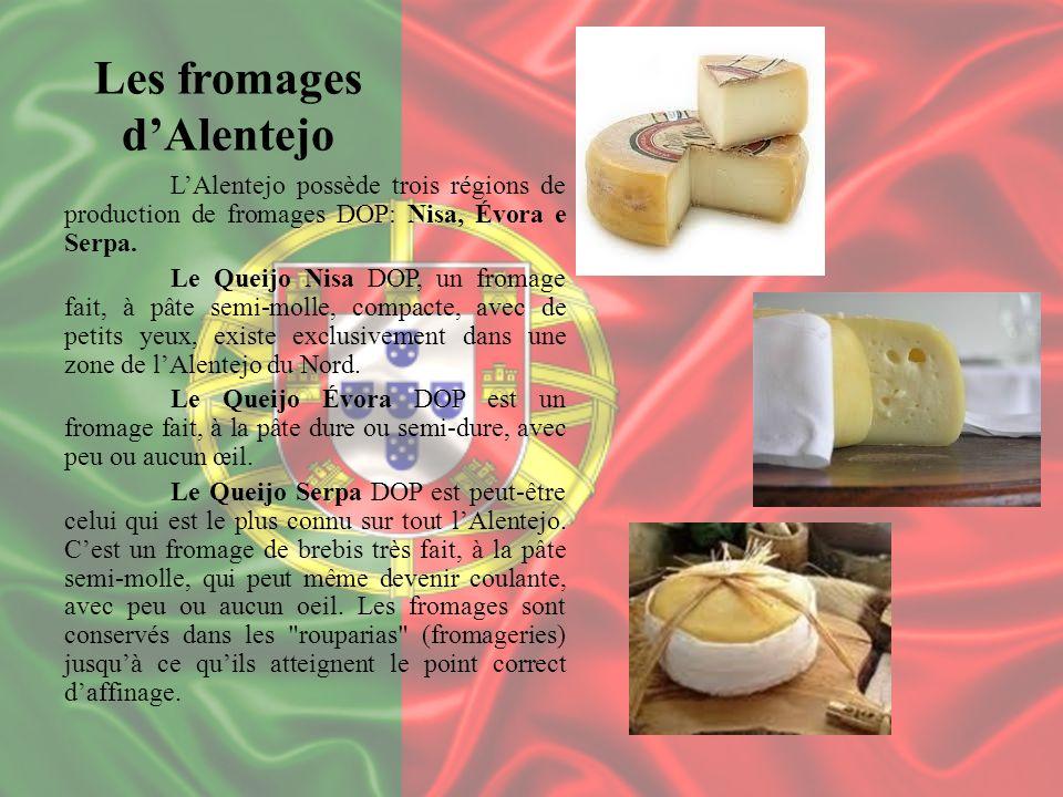 Les fromages dAlentejo LAlentejo possède trois régions de production de fromages DOP: Nisa, Évora e Serpa. Le Queijo Nisa DOP, un fromage fait, à pâte