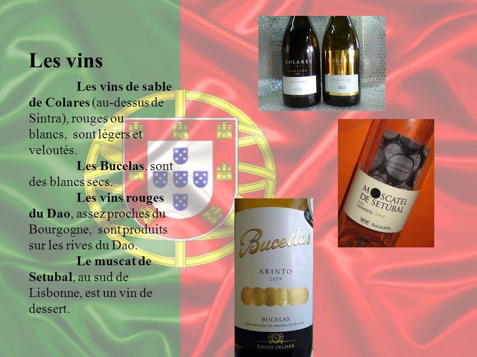 Les vins Les vins de sable de Colares (au-dessus de Sintra), rouges ou blancs, sont légers et veloutés. Les Bucelas, sont des blancs secs. Les vins ro