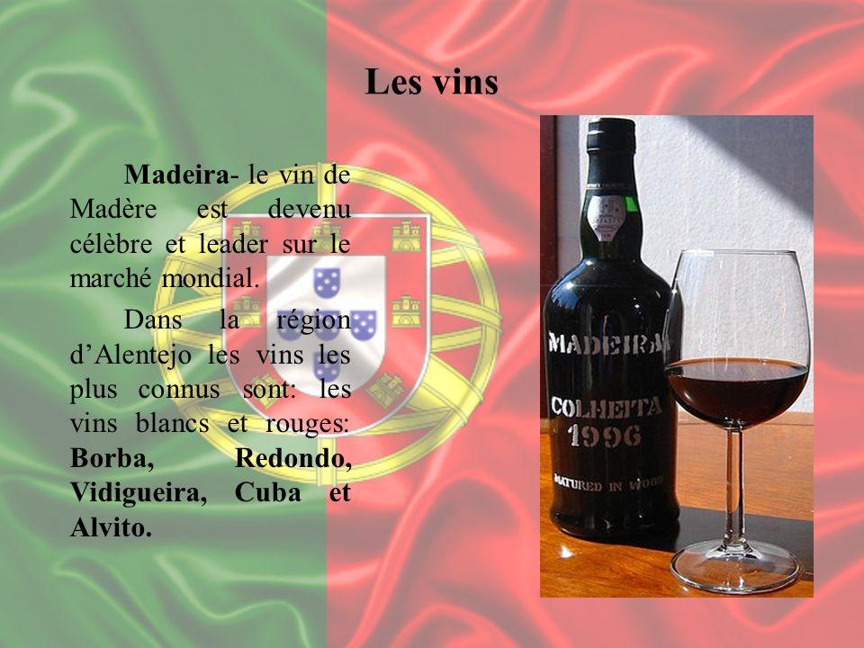 Les vins Madeira- le vin de Madère est devenu célèbre et leader sur le marché mondial. Dans la région dAlentejo les vins les plus connus sont: les vin