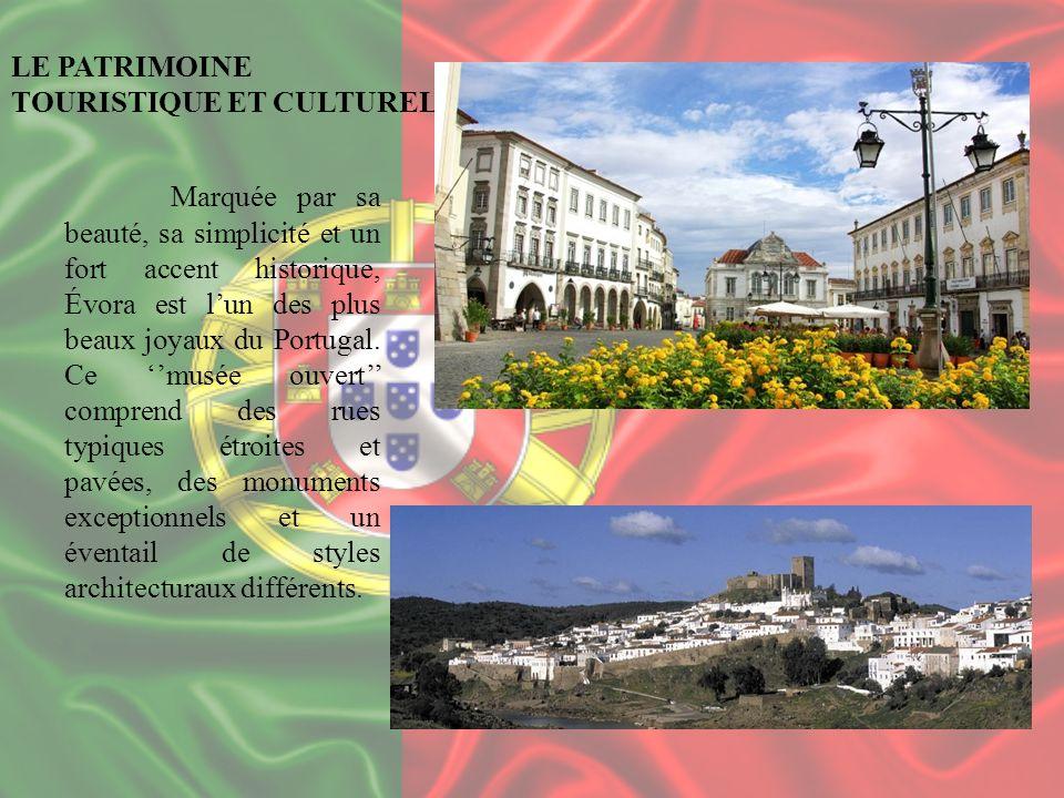 LE PATRIMOINE TOURISTIQUE ET CULTUREL Marquée par sa beauté, sa simplicité et un fort accent historique, Évora est lun des plus beaux joyaux du Portug