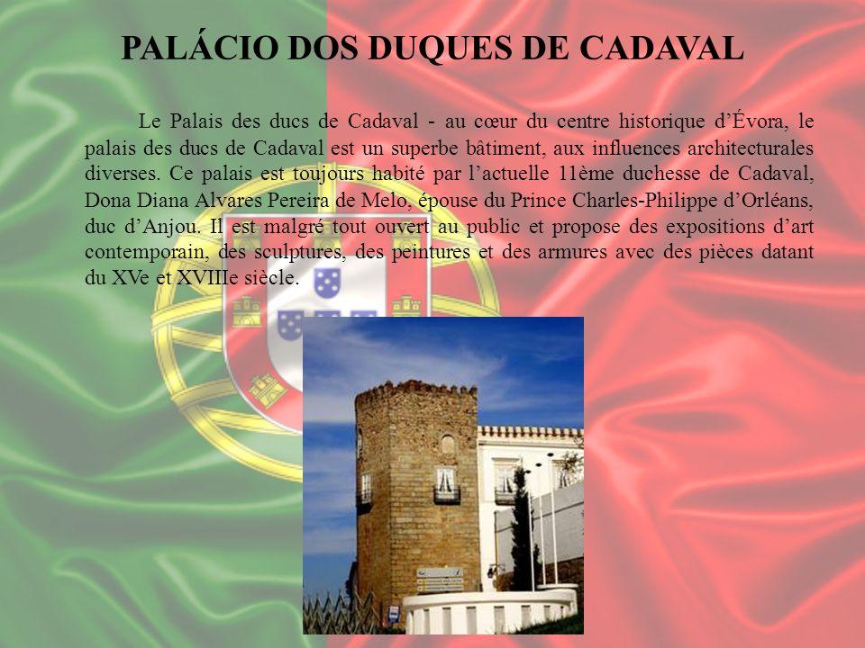 PALÁCIO DOS DUQUES DE CADAVAL Le Palais des ducs de Cadaval - au cœur du centre historique dÉvora, le palais des ducs de Cadaval est un superbe bâtime