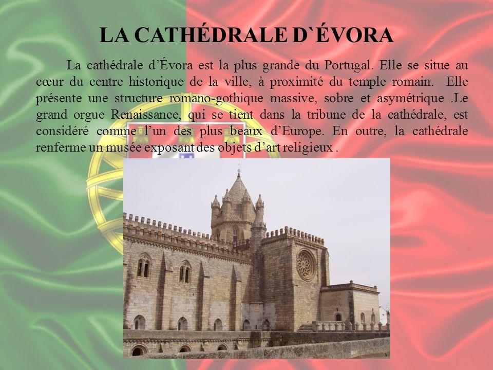 LA CATHÉDRALE D`ÉVORA La cathédrale dÉvora est la plus grande du Portugal. Elle se situe au cœur du centre historique de la ville, à proximité du temp