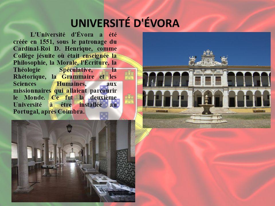 UNIVERSITÉ D'ÉVORA L'Université d'Évora a été créée en 1551, sous le patronage du Cardinal-Roi D. Henrique, comme Collège jésuite où était enseignée l