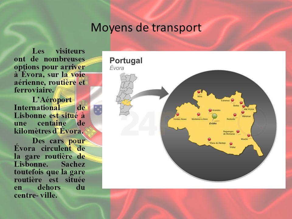 Moyens de transport Les visiteurs ont de nombreuses options pour arriver à Évora, sur la voie aérienne, routière et ferroviaire. LAéroport Internation