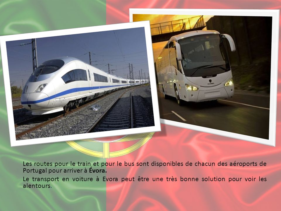 Les routes pour le train et pour le bus sont disponibles de chacun des aéroports de Portugal pour arriver à Évora. Le transport en voiture à Evora peu