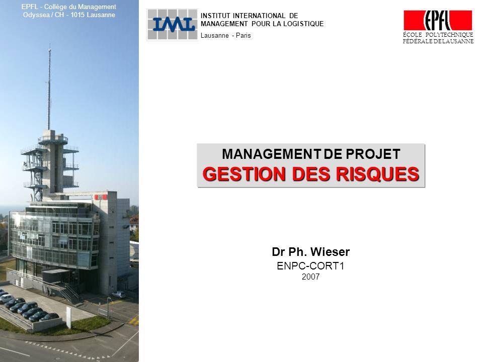 ENPC-CORT1, Management de Projet : gestion des risques © Dr Ph. Wieser, EPFL, 2007 1 INSTITUT INTERNATIONAL DE MANAGEMENT POUR LA LOGISTIQUE Lausanne