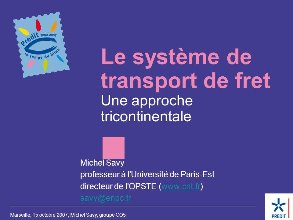 Lieu, date, intervenant, groupe de travail… Le système de transport de fret Une approche tricontinentale Marseille, 15 octobre 2007, Michel Savy, grou