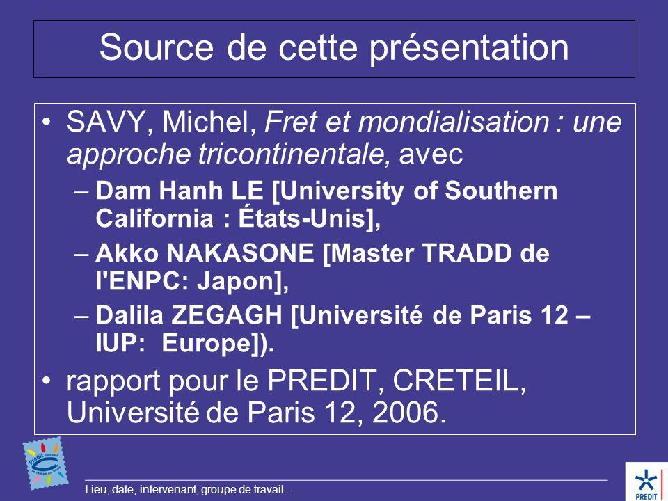 Lieu, date, intervenant, groupe de travail… Source de cette présentation SAVY, Michel, Fret et mondialisation : une approche tricontinentale, avec –Da