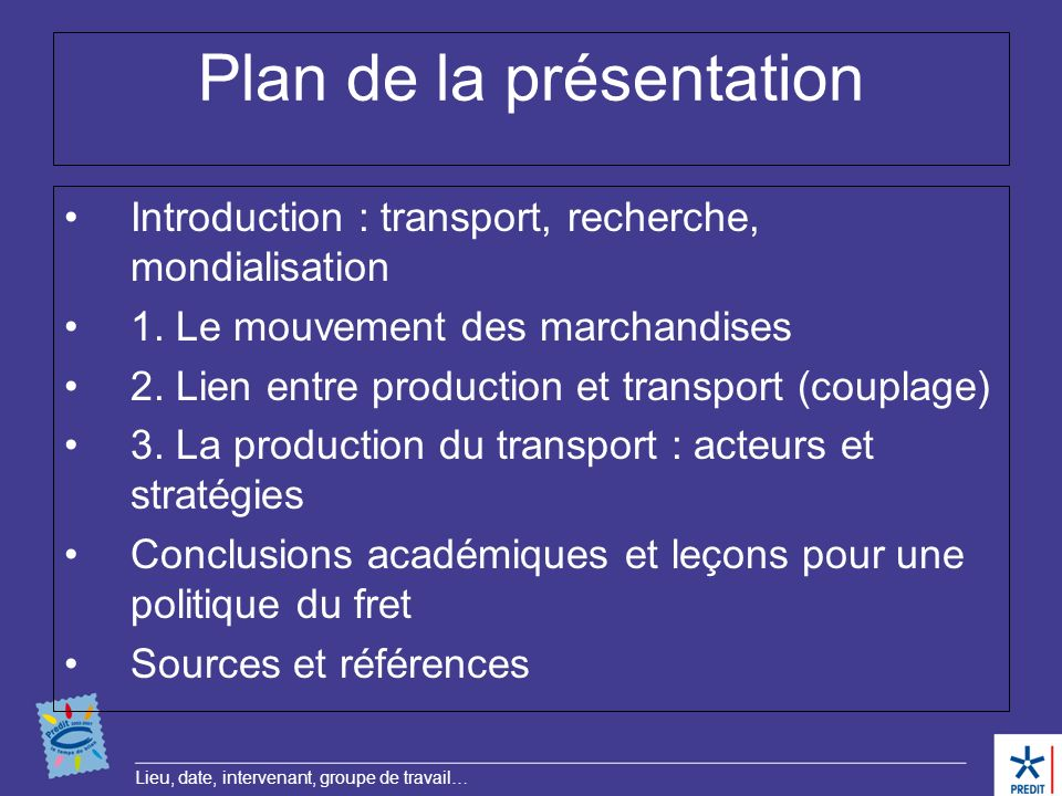 Lieu, date, intervenant, groupe de travail… Plan de la présentation Introduction : transport, recherche, mondialisation 1. Le mouvement des marchandis