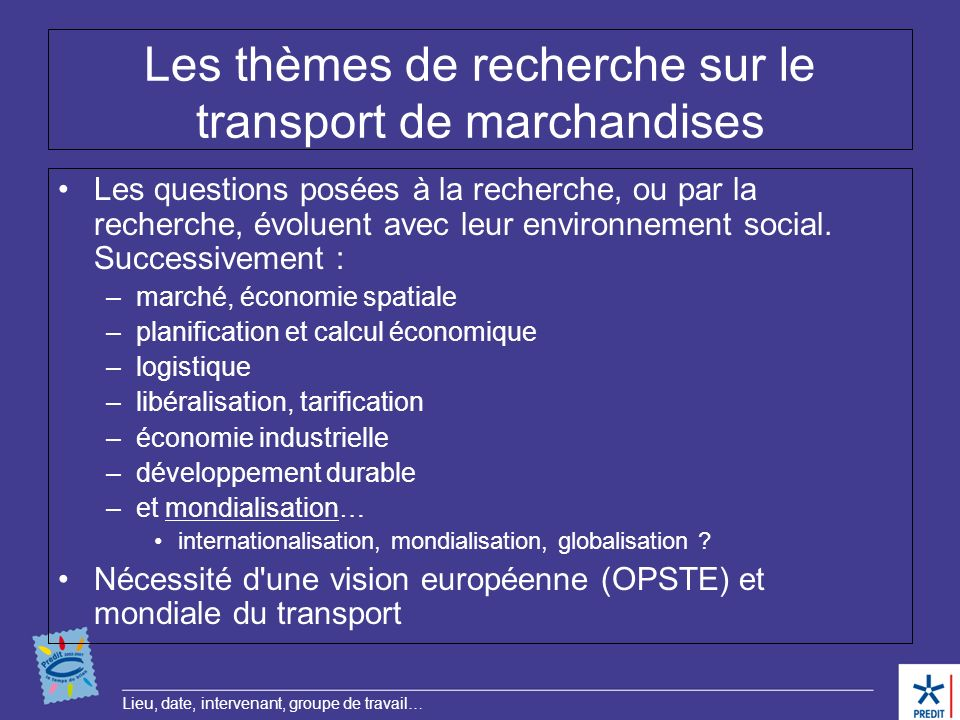 Lieu, date, intervenant, groupe de travail… Les thèmes de recherche sur le transport de marchandises Les questions posées à la recherche, ou par la re