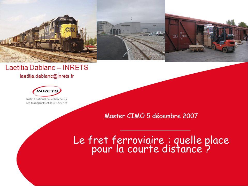 Master CIMO, 5 décembre 2007, Laetitia Dablanc INRETS - SPLOT / LVMT Le fret ferroviaire français nest pas encore concerné par le modèle des « shortlines » Logique de partenariat, ou plutôt de « récupération de trafics » apparaît peu présente en France –Pas de nouveaux « contrats daffermage » (sous traitance entre la SNCF et un opérateur privé) depuis 20 ans –Arrivée des nouveaux opérateurs vécue (par la SNCF comme par ces opérateurs) comme une concurrence et/ou réservée à de nouveaux trafics –Quid de la reprise de lignes abandonnées par la SNCF .