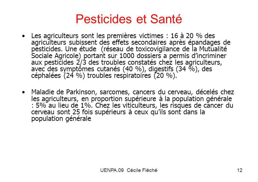 UENPA.09 Cécile Fléché12 Pesticides et Santé Les agriculteurs sont les premières victimes : 16 à 20 % des agriculteurs subissent des effets secondaires après épandages de pesticides.