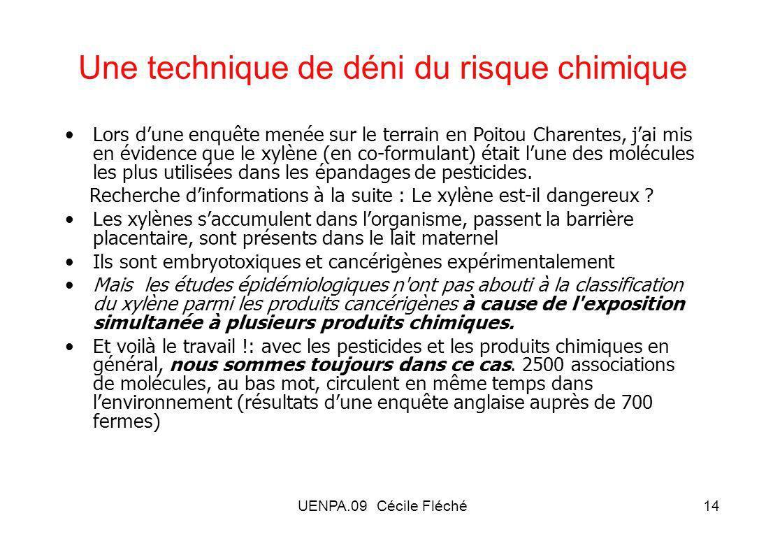 UENPA.09 Cécile Fléché14 Une technique de déni du risque chimique Lors dune enquête menée sur le terrain en Poitou Charentes, jai mis en évidence que le xylène (en co-formulant) était lune des molécules les plus utilisées dans les épandages de pesticides.
