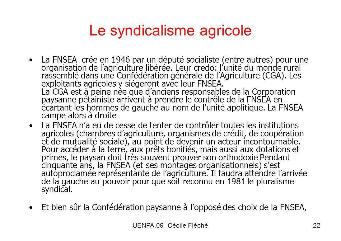 UENPA.09 Cécile Fléché22 Le syndicalisme agricole La FNSEA crée en 1946 par un député socialiste (entre autres) pour une organisation de lagriculture libérée.