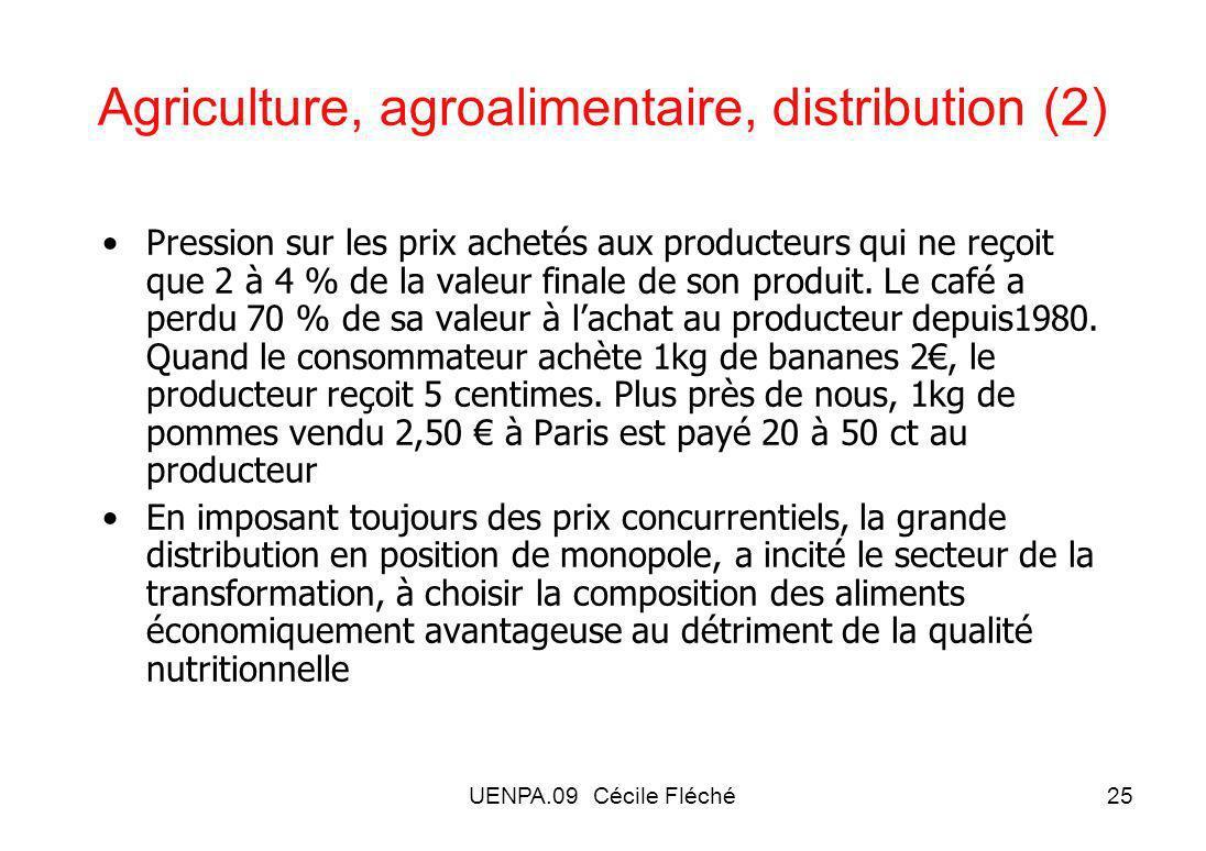 UENPA.09 Cécile Fléché25 Agriculture, agroalimentaire, distribution (2) Pression sur les prix achetés aux producteurs qui ne reçoit que 2 à 4 % de la valeur finale de son produit.