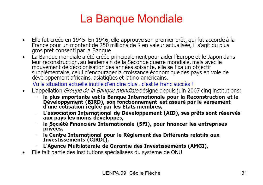 UENPA.09 Cécile Fléché31 La Banque Mondiale Elle fut créée en 1945.